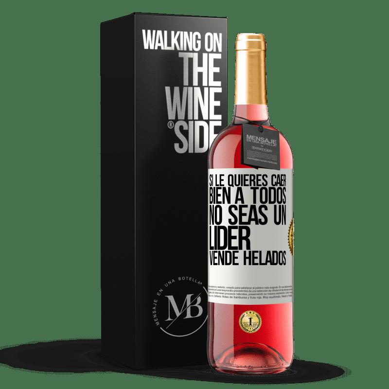 24,95 € Envoi gratuit | Vin rosé Édition ROSÉ Si vous voulez que tout le monde vous aime, ne soyez pas un leader. Vendre de la crème glacée Étiquette Blanche. Étiquette personnalisable Vin jeune Récolte 2020 Tempranillo