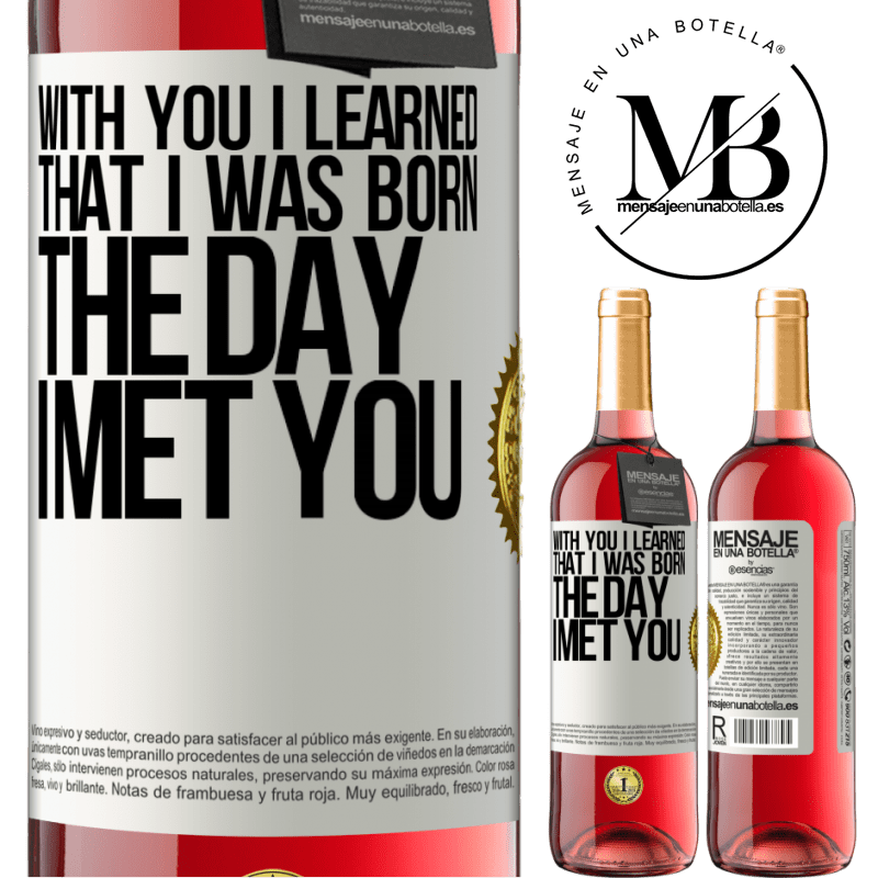 24,95 € Free Shipping   Rosé Wine ROSÉ Edition With you I learned that I was born the day I met you White Label. Customizable label Young wine Harvest 2020 Tempranillo