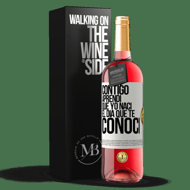 24,95 € Envoi gratuit | Vin rosé Édition ROSÉ Avec toi j'ai appris que je suis né le jour où je t'ai rencontré Étiquette Blanche. Étiquette personnalisable Vin jeune Récolte 2020 Tempranillo