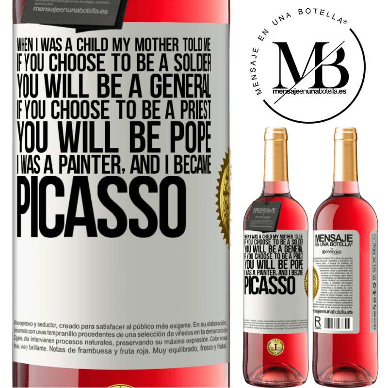 24,95 € Free Shipping | Rosé Wine ROSÉ Edition When I was a child my mother told me: if you choose to be a soldier, you will be a general If you choose to be a priest, you White Label. Customizable label Young wine Harvest 2020 Tempranillo