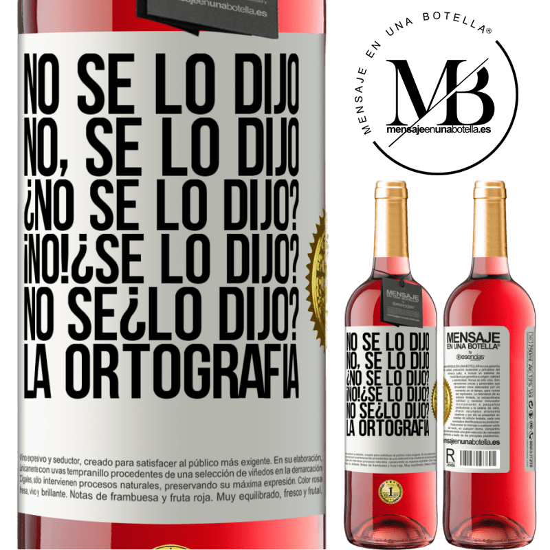 24,95 € Free Shipping | Rosé Wine ROSÉ Edition No se lo dijo. No, se lo dijo. ¿No se lo dijo? ¡No! ¿Se lo dijo? No sé ¿lo dijo? La ortografía White Label. Customizable label Young wine Harvest 2020 Tempranillo