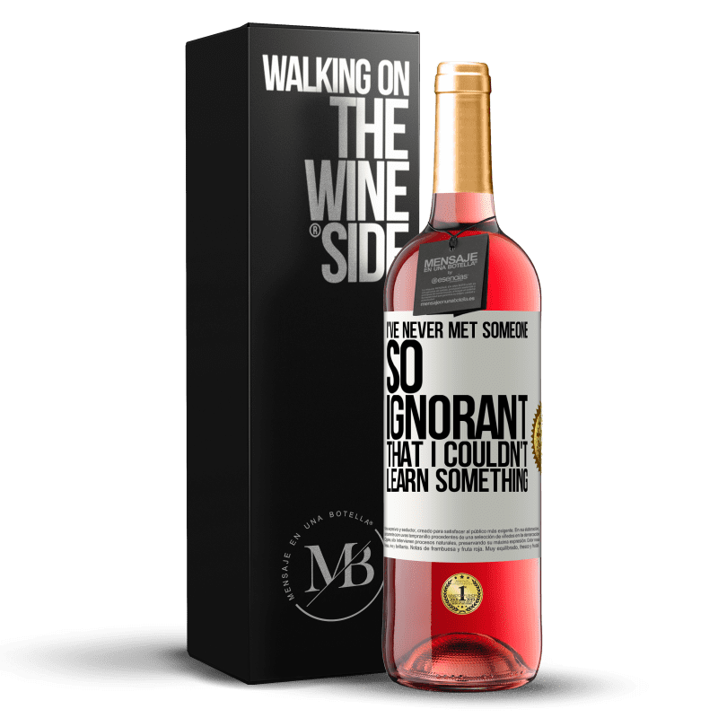 24,95 € Free Shipping | Rosé Wine ROSÉ Edition I've never met someone so ignorant that I couldn't learn something White Label. Customizable label Young wine Harvest 2020 Tempranillo