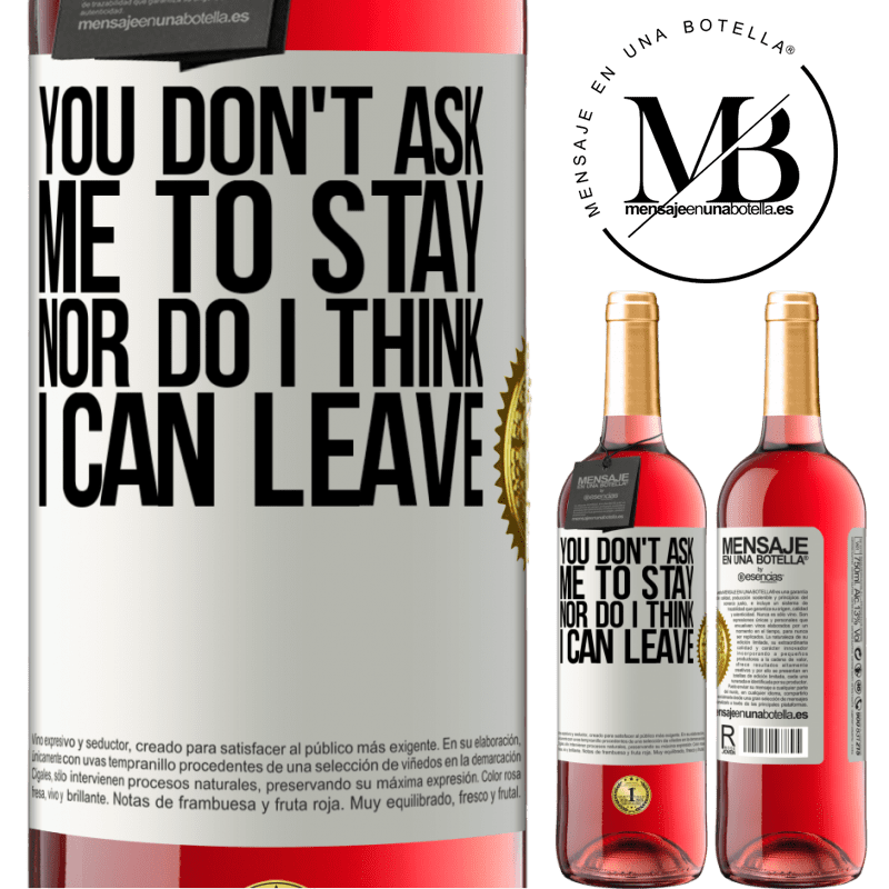 24,95 € Free Shipping   Rosé Wine ROSÉ Edition You don't ask me to stay, nor do I think I can leave White Label. Customizable label Young wine Harvest 2020 Tempranillo