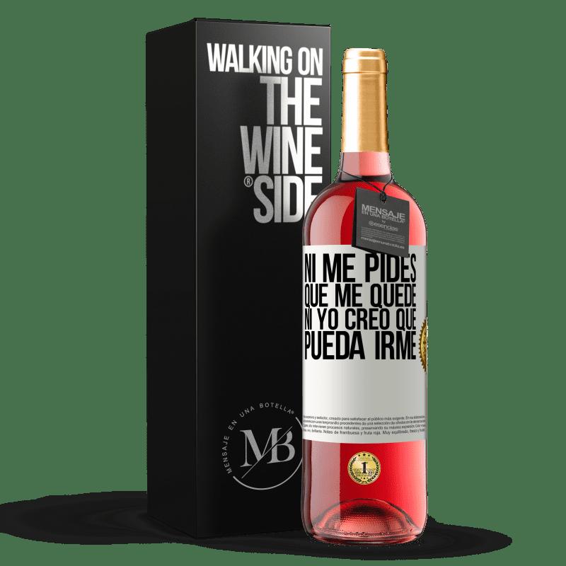 24,95 € Envoi gratuit   Vin rosé Édition ROSÉ Tu ne me demandes pas de rester, je ne pense pas pouvoir partir Étiquette Blanche. Étiquette personnalisable Vin jeune Récolte 2020 Tempranillo