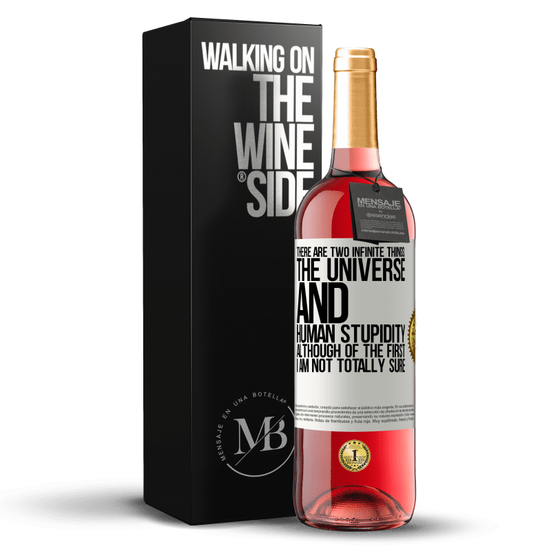 24,95 € Free Shipping | Rosé Wine ROSÉ Edition There are two infinite things: the universe and human stupidity. Although of the first I am not totally sure White Label. Customizable label Young wine Harvest 2020 Tempranillo