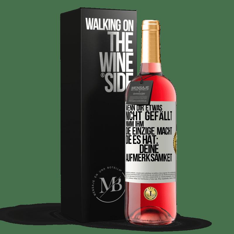 24,95 € Kostenloser Versand   Roséwein ROSÉ Ausgabe Wenn Sie etwas nicht mögen, nehmen Sie die einzige Macht, die es hat: Ihre Aufmerksamkeit Weißes Etikett. Anpassbares Etikett Junger Wein Ernte 2020 Tempranillo