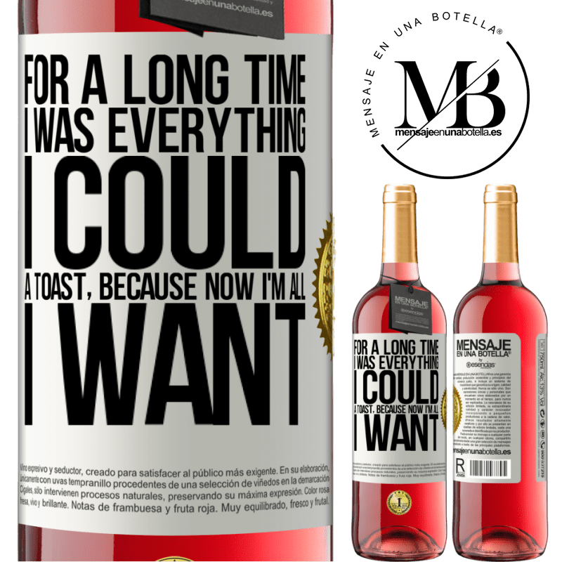 24,95 € Free Shipping | Rosé Wine ROSÉ Edition For a long time I was everything I could. A toast, because now I'm all I want White Label. Customizable label Young wine Harvest 2020 Tempranillo