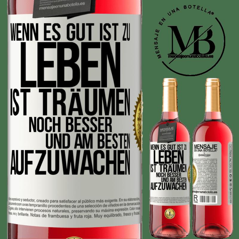 24,95 € Kostenloser Versand | Roséwein ROSÉ Ausgabe Wenn es gut ist zu leben, ist es immer noch besser zu träumen und am besten aufzuwachen Weißes Etikett. Anpassbares Etikett Junger Wein Ernte 2020 Tempranillo