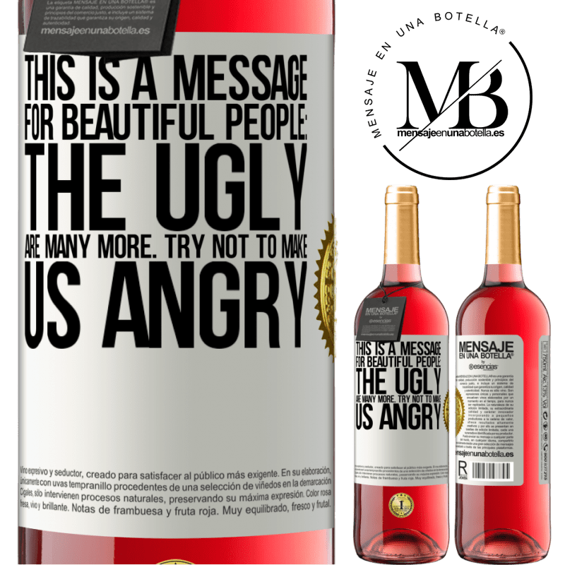 24,95 € Free Shipping | Rosé Wine ROSÉ Edition This is a message for beautiful people: the ugly are many more. Try not to make us angry White Label. Customizable label Young wine Harvest 2020 Tempranillo