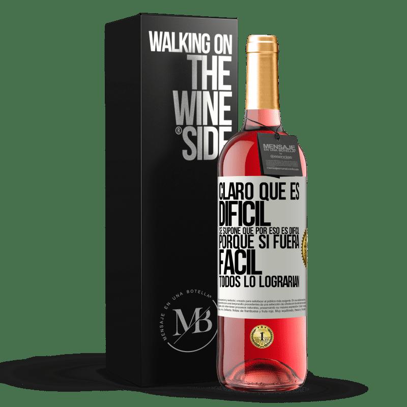 24,95 € Envoi gratuit | Vin rosé Édition ROSÉ Bien sûr, c'est difficile. C'est censé être difficile, car si c'était facile, tout le monde le ferait Étiquette Blanche. Étiquette personnalisable Vin jeune Récolte 2020 Tempranillo