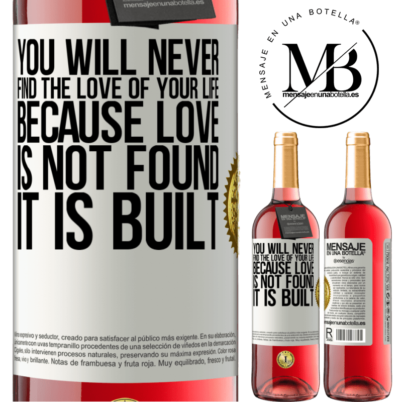 24,95 € Free Shipping | Rosé Wine ROSÉ Edition You will never find the love of your life. Because love is not found, it is built White Label. Customizable label Young wine Harvest 2020 Tempranillo