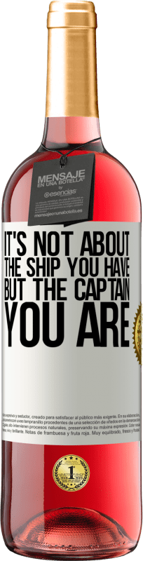 24,95 € Free Shipping | Rosé Wine ROSÉ Edition It's not about the ship you have, but the captain you are White Label. Customizable label Young wine Harvest 2020 Tempranillo