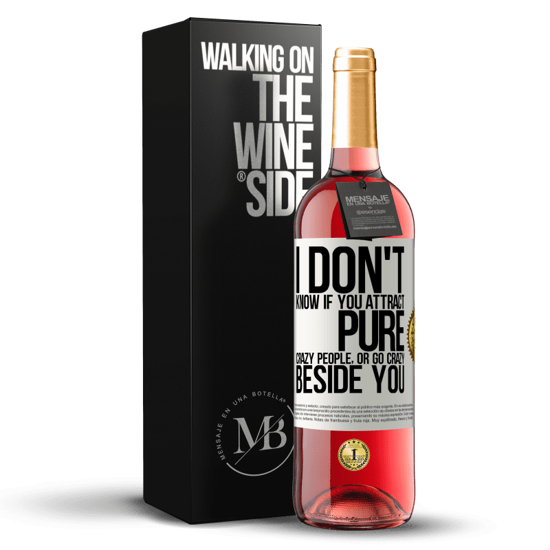 24,95 € Free Shipping | Rosé Wine ROSÉ Edition I don't know if you attract pure crazy people, or go crazy beside you White Label. Customizable label Young wine Harvest 2020 Tempranillo