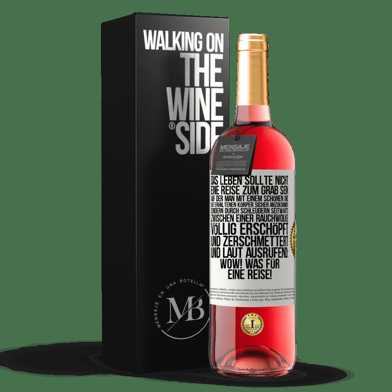 24,95 € Kostenloser Versand | Roséwein ROSÉ Ausgabe Das Leben sollte nicht eine Reise zum Grab sein, um mit einem schönen und gut erhaltenen Körper sicher anzukommen, sondern Weißes Etikett. Anpassbares Etikett Junger Wein Ernte 2020 Tempranillo