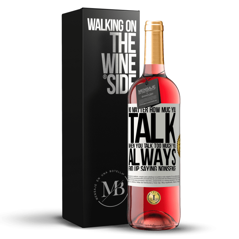 24,95 € Free Shipping   Rosé Wine ROSÉ Edition No matter how much you talk, when you talk too much, you always end up saying nonsense White Label. Customizable label Young wine Harvest 2020 Tempranillo