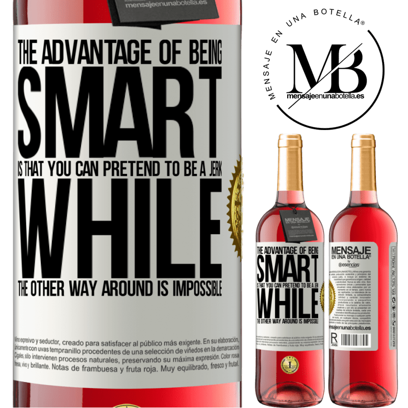 24,95 € Free Shipping   Rosé Wine ROSÉ Edition The advantage of being smart is that you can pretend to be a jerk, while the other way around is impossible White Label. Customizable label Young wine Harvest 2020 Tempranillo