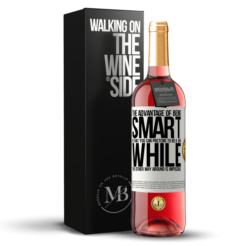 24,95 € Free Shipping | Rosé Wine ROSÉ Edition The advantage of being smart is that you can pretend to be a jerk, while the other way around is impossible White Label. Customizable label Young wine Harvest 2020 Tempranillo