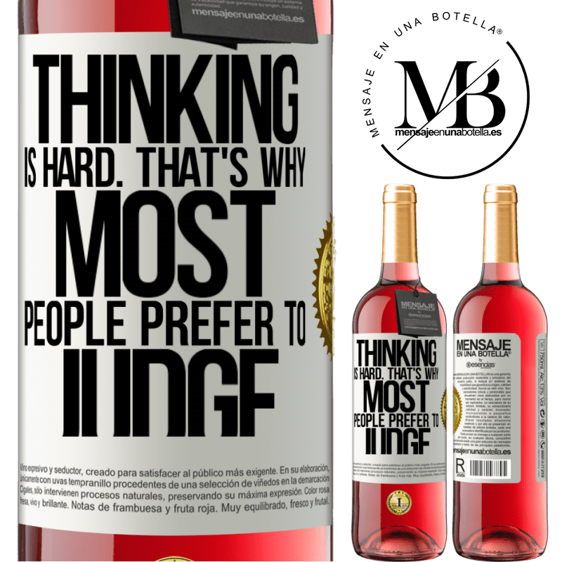 24,95 € Free Shipping | Rosé Wine ROSÉ Edition Thinking is hard. That's why most people prefer to judge White Label. Customizable label Young wine Harvest 2020 Tempranillo