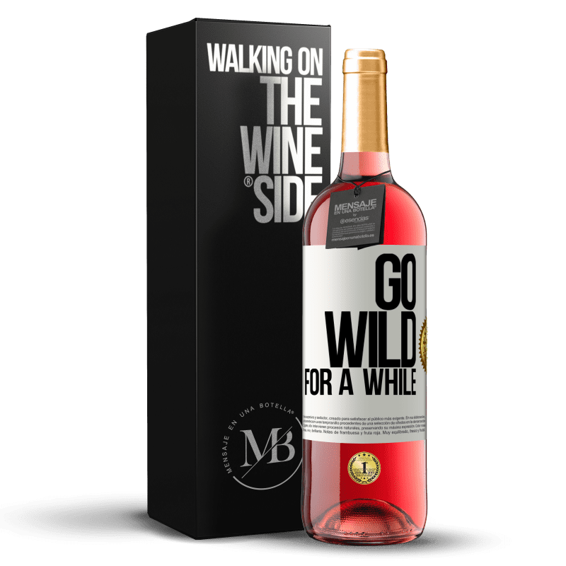 24,95 € Free Shipping   Rosé Wine ROSÉ Edition Go wild for a while White Label. Customizable label Young wine Harvest 2020 Tempranillo