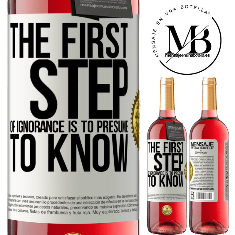 24,95 € Free Shipping | Rosé Wine ROSÉ Edition The first step of ignorance is to presume to know White Label. Customizable label Young wine Harvest 2020 Tempranillo