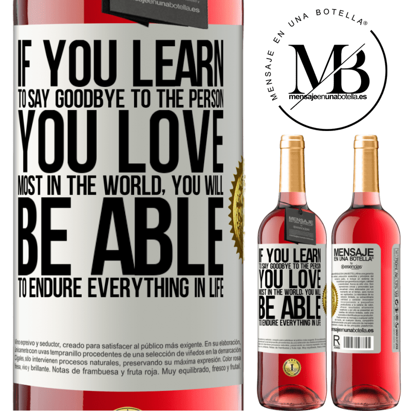 24,95 € Free Shipping   Rosé Wine ROSÉ Edition If you learn to say goodbye to the person you love most in the world, you will be able to endure everything in life White Label. Customizable label Young wine Harvest 2020 Tempranillo
