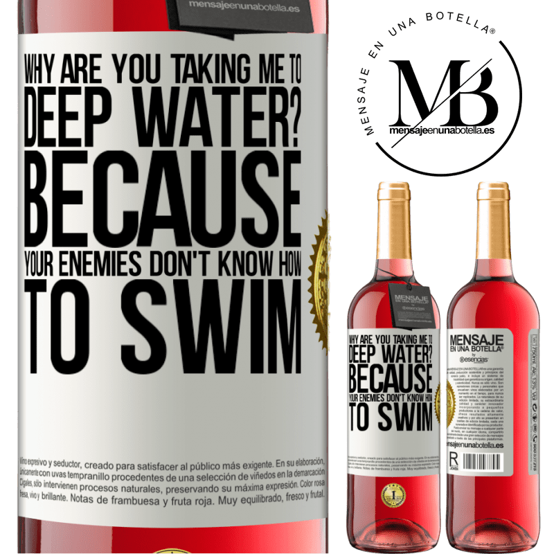 24,95 € Free Shipping   Rosé Wine ROSÉ Edition why are you taking me to deep water? Because your enemies don't know how to swim White Label. Customizable label Young wine Harvest 2020 Tempranillo