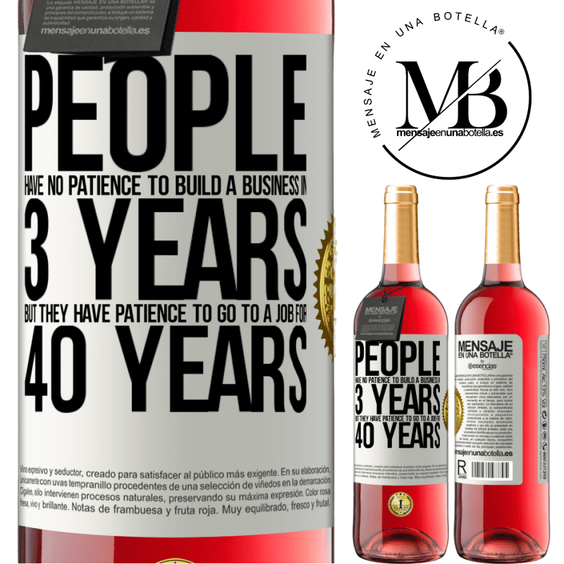 24,95 € Free Shipping | Rosé Wine ROSÉ Edition People have no patience to build a business in 3 years. But he has patience to go to a job for 40 years White Label. Customizable label Young wine Harvest 2020 Tempranillo