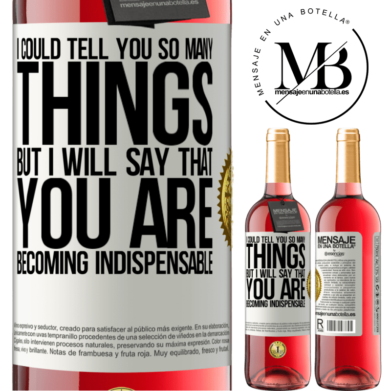 24,95 € Free Shipping | Rosé Wine ROSÉ Edition I could tell you so many things, but we are going to leave it when you are becoming indispensable White Label. Customizable label Young wine Harvest 2020 Tempranillo