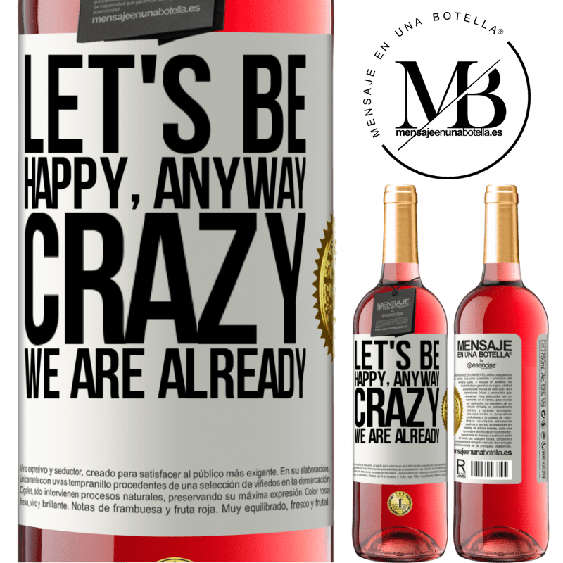 24,95 € Free Shipping | Rosé Wine ROSÉ Edition Let's be happy, total, crazy we are already White Label. Customizable label Young wine Harvest 2020 Tempranillo