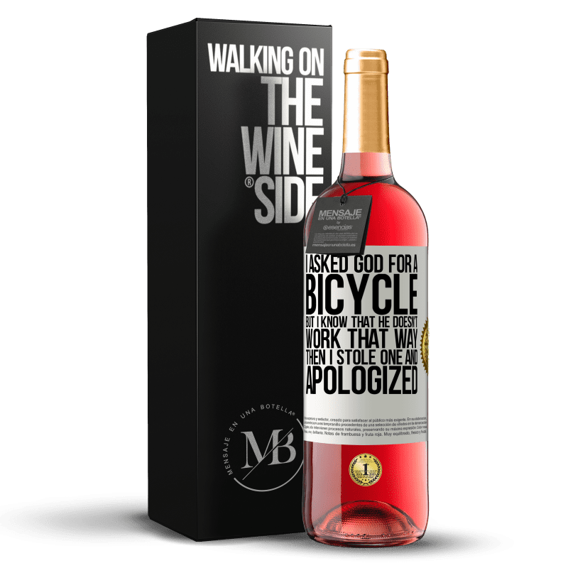 24,95 € Free Shipping | Rosé Wine ROSÉ Edition I asked God for a bicycle, but I know that He doesn't work that way. Then I stole one, and apologized White Label. Customizable label Young wine Harvest 2020 Tempranillo