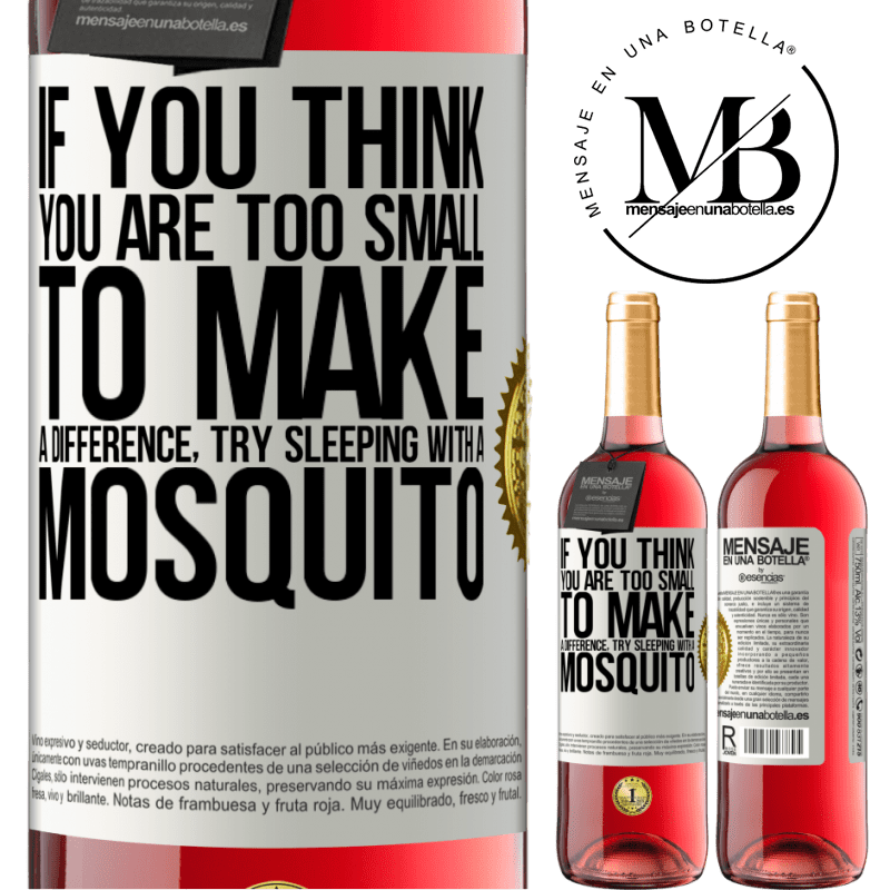 24,95 € Free Shipping   Rosé Wine ROSÉ Edition If you think you are too small to make a difference, try sleeping with a mosquito White Label. Customizable label Young wine Harvest 2020 Tempranillo