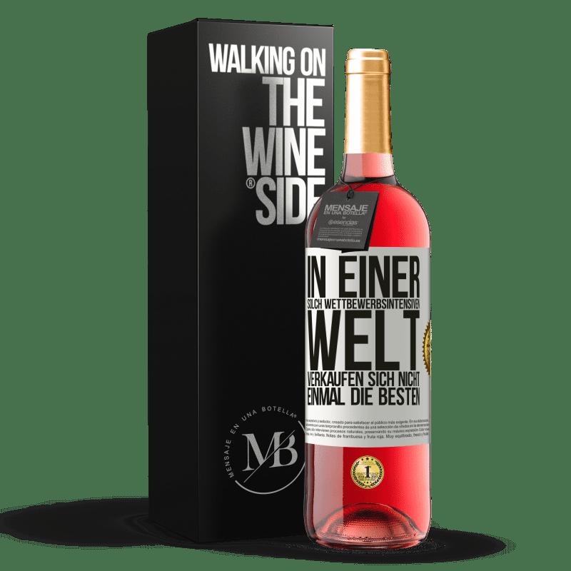 24,95 € Kostenloser Versand   Roséwein ROSÉ Ausgabe In einer solch wettbewerbsintensiven Welt verkaufen sich nicht einmal die Besten Weißes Etikett. Anpassbares Etikett Junger Wein Ernte 2020 Tempranillo