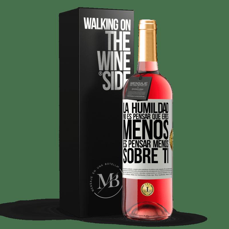 24,95 € Envoi gratuit   Vin rosé Édition ROSÉ L'humilité ne signifie pas que vous êtes moins, elle pense moins à vous Étiquette Blanche. Étiquette personnalisable Vin jeune Récolte 2020 Tempranillo