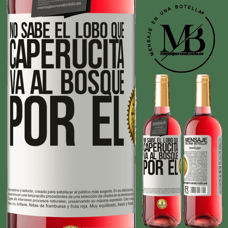 24,95 € Envoi gratuit | Vin rosé Édition ROSÉ Il ne connaît pas le loup que le petit chaperon rouge va dans la forêt pour lui Étiquette Blanche. Étiquette personnalisable Vin jeune Récolte 2020 Tempranillo