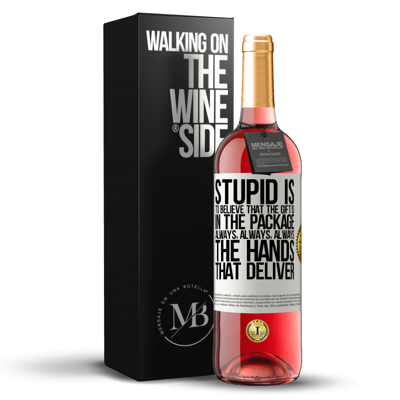 24,95 € Free Shipping   Rosé Wine ROSÉ Edition Stupid is to believe that the gift is in the package. Always, always, always the hands that deliver White Label. Customizable label Young wine Harvest 2020 Tempranillo