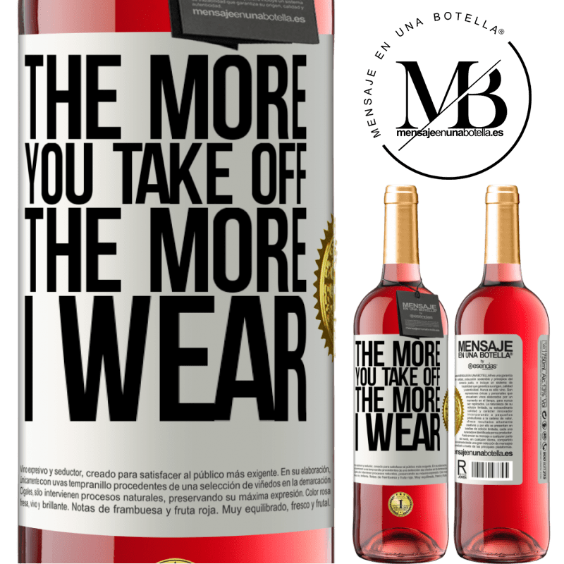 24,95 € Free Shipping | Rosé Wine ROSÉ Edition The more you take off, the more I wear White Label. Customizable label Young wine Harvest 2020 Tempranillo