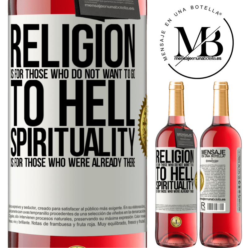 24,95 € Free Shipping   Rosé Wine ROSÉ Edition Religion is for those who do not want to go to hell. Spirituality is for those who were already there White Label. Customizable label Young wine Harvest 2020 Tempranillo