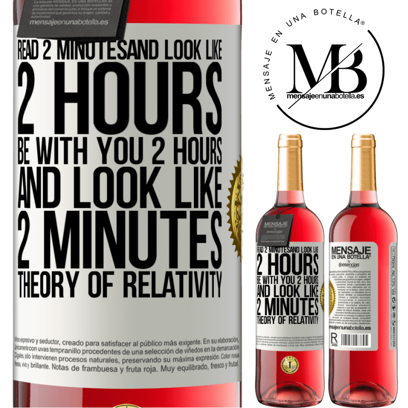 24,95 € Free Shipping   Rosé Wine ROSÉ Edition Read 2 minutes and look like 2 hours. Be with you 2 hours and look like 2 minutes. Theory of relativity White Label. Customizable label Young wine Harvest 2020 Tempranillo