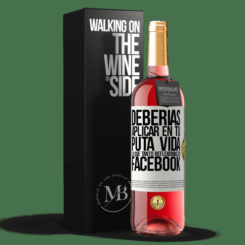 24,95 € Envoi gratuit | Vin rosé Édition ROSÉ Vous devriez appliquer dans votre putain de vie ce que vous réfléchissez tellement sur Facebook Étiquette Blanche. Étiquette personnalisable Vin jeune Récolte 2020 Tempranillo