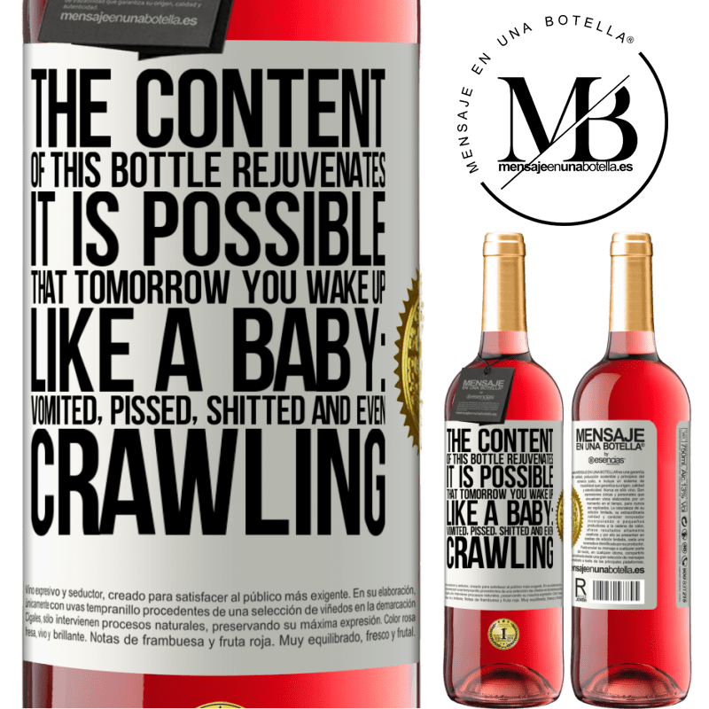 24,95 € Free Shipping | Rosé Wine ROSÉ Edition The content of this bottle rejuvenates. It is possible that tomorrow you wake up like a baby: vomited, pissed, shitted and White Label. Customizable label Young wine Harvest 2020 Tempranillo