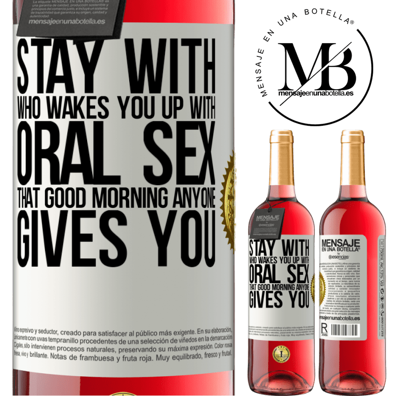 24,95 € Free Shipping | Rosé Wine ROSÉ Edition Stay with who wakes you up with oral sex, that good morning anyone gives you White Label. Customizable label Young wine Harvest 2020 Tempranillo