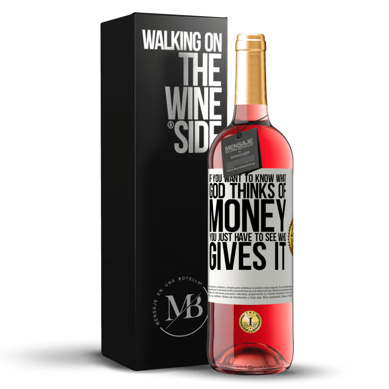 24,95 € Free Shipping   Rosé Wine ROSÉ Edition If you want to know what God thinks of money, you just have to see who gives it White Label. Customizable label Young wine Harvest 2020 Tempranillo