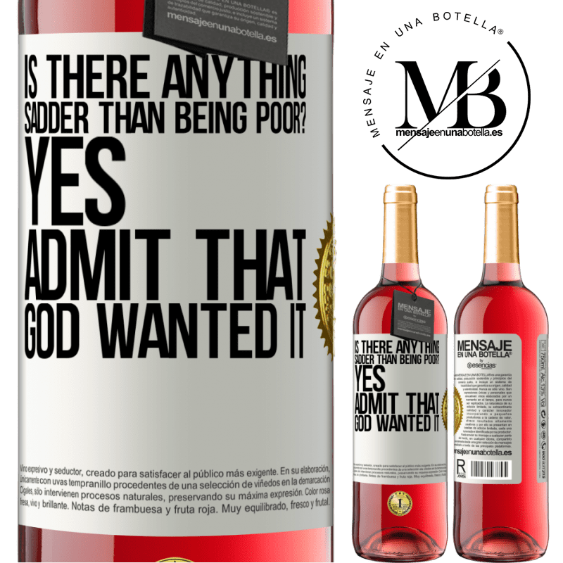 24,95 € Free Shipping   Rosé Wine ROSÉ Edition is there anything sadder than being poor? Yes. Admit that God wanted it White Label. Customizable label Young wine Harvest 2020 Tempranillo