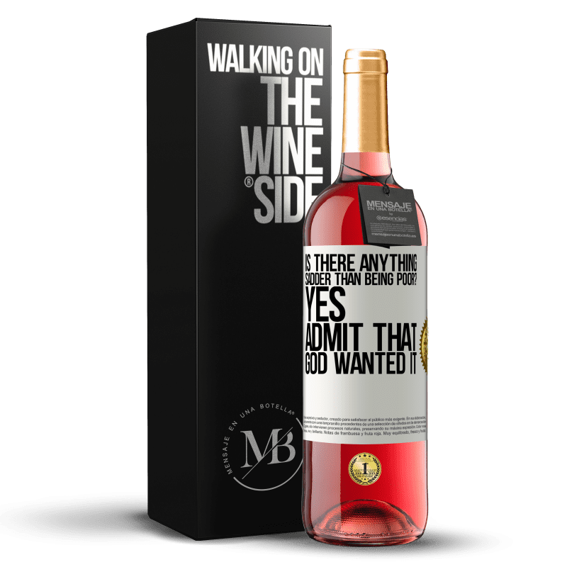 24,95 € Free Shipping | Rosé Wine ROSÉ Edition is there anything sadder than being poor? Yes. Admit that God wanted it White Label. Customizable label Young wine Harvest 2020 Tempranillo