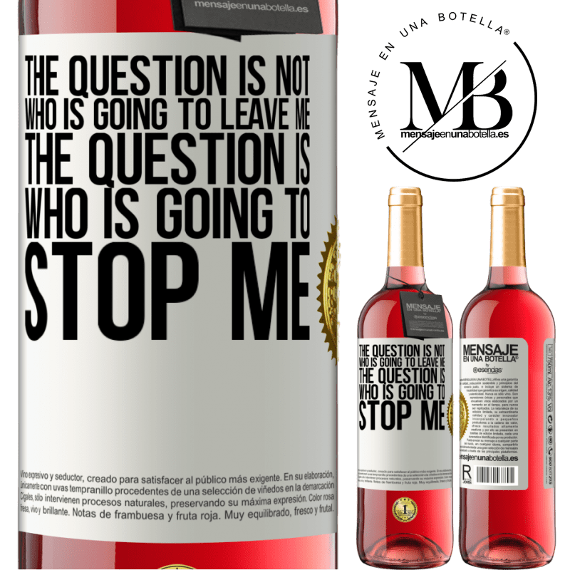 24,95 € Free Shipping   Rosé Wine ROSÉ Edition The question is not who is going to leave me. The question is who is going to stop me White Label. Customizable label Young wine Harvest 2020 Tempranillo