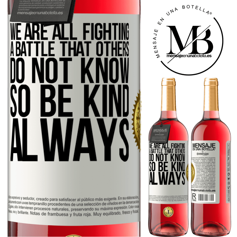 24,95 € Free Shipping | Rosé Wine ROSÉ Edition We are all fighting a battle that others do not know. So be kind, always White Label. Customizable label Young wine Harvest 2020 Tempranillo