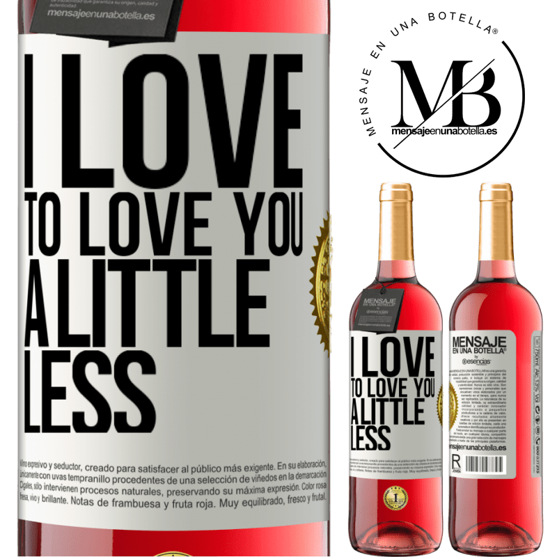 24,95 € Free Shipping   Rosé Wine ROSÉ Edition I love to love you a little less White Label. Customizable label Young wine Harvest 2020 Tempranillo