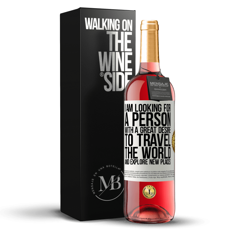 24,95 € Free Shipping   Rosé Wine ROSÉ Edition I am looking for a person with a great desire to travel the world and explore new places White Label. Customizable label Young wine Harvest 2020 Tempranillo