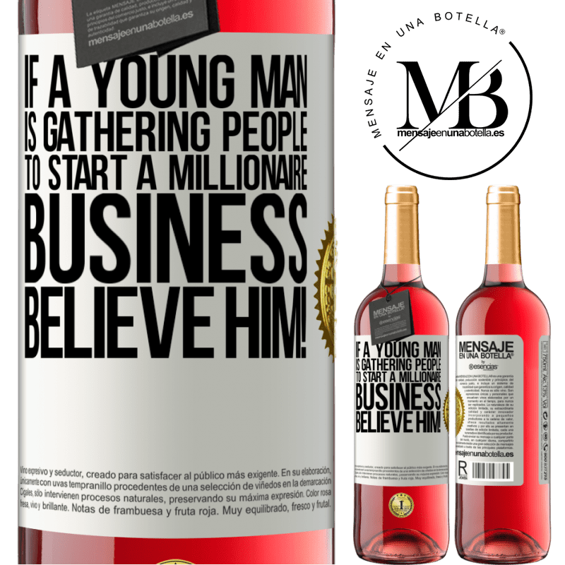 24,95 € Free Shipping   Rosé Wine ROSÉ Edition If a young man is gathering people to start a millionaire business, believe him! White Label. Customizable label Young wine Harvest 2020 Tempranillo