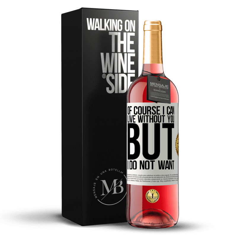 24,95 € Free Shipping | Rosé Wine ROSÉ Edition Of course I can live without you. But I do not want White Label. Customizable label Young wine Harvest 2020 Tempranillo